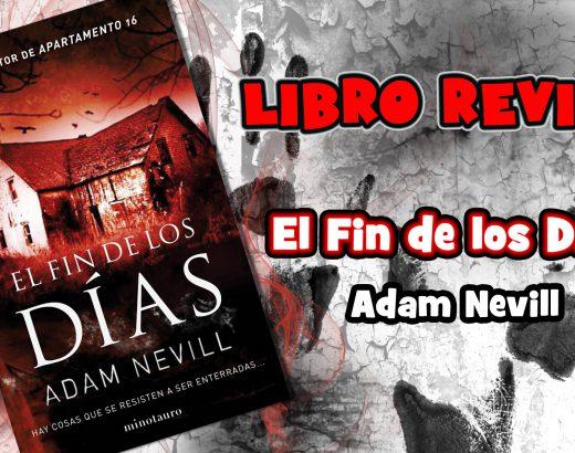 Videoreseña – El Fin de los Dias de Adam Nevill