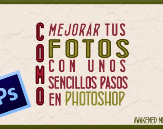 Tutorial – Cómo mejorar fotos en unos sencillos pasos con Photoshop